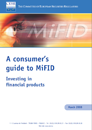 A consumer´s guide to MiFID. Investing in financial products